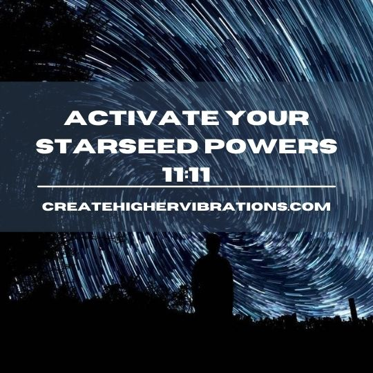 Activate Your StarSeed Powers 1111